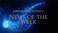 Introducing Intlvac Thin Film's NEWS OF THE WEEK